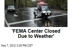 'FEMA Center Closed Due to Weather'