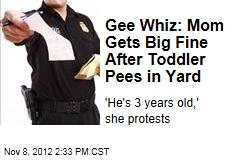 Gee Whiz: Mom Gets Big Fine After Toddler Pees in Yard