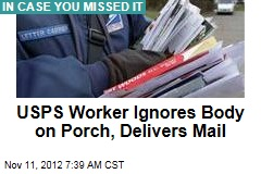 USPS Worker Ignores Body on Porch, Delivers Mail