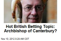 Hot British Betting Topic: Archbishop of Canterbury?