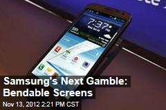Samsung's Next Gamble: Bendable Screens