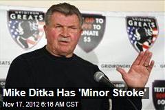 Mike Ditka Has 'Minor Stroke'