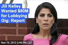 Jill Kelley Wanted $80M for Lobbying Gig: Report