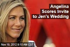 Angelina Scores Invite to Jen's Wedding