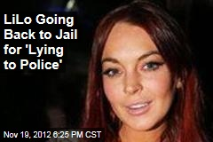 LiLo Going Back to Jail for 'Lying to Police'