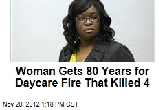 Woman Gets 80 Years for Daycare Fire That Killed 4