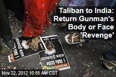 Taliban to India: Return Gunman's Body or Face 'Revenge'