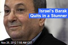 Israel's Barak Quits in a Stunner