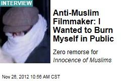 Anti-Muslim Filmmaker: I Wanted to Burn Myself in Public