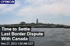 Time to Settle Last Border Dispute With Canada