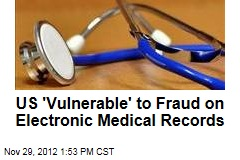 US 'Vulnerable' to Fraud on Electronic Medical Records