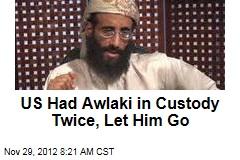 US Had Awlaki in Custody Twice, Let Him Go