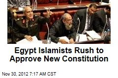 Egypt Islamists Rush to Approve New Constitution