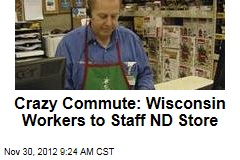 Crazy Commute: Wisconsin Workers to Staff ND Store