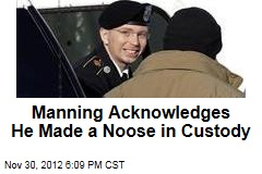 Manning Acknowledges He Made a Noose in Custody