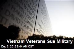 Vietnam Veterans Sue Military