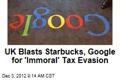 UK Blasts Starbucks, Google for 'Immoral' Tax Evasion