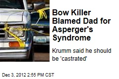 Bow Killer Blamed Dad for Asperger's Syndrome