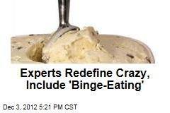 Experts Redefine Crazy, Include 'Binge-Eating'