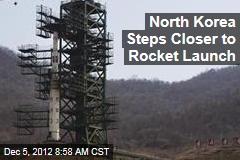 North Korea Steps Closer to Rocket Launch