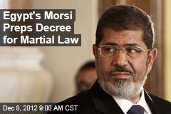 Egypt's Morsi Preps Decree for Martial Law