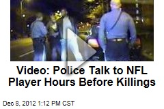 Video: Police Talk to NFL Player Hours Before Killings