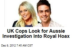 UK Cops Look for Aussie Investigation Into Royal Hoax