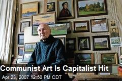 Communist Art Is Capitalist Hit