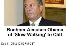Boehner Accuses Obama of 'Slow-Walking' to Cliff