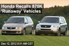 Honda Recalls 870K 'Runaway' Vehicles
