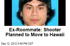 Ex-Roommate: Shooter Planned to Move to Hawaii