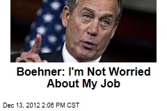 Boehner: I'm Not Worried About My Job