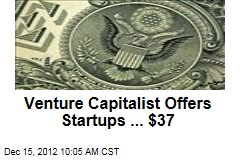 Venture Capitalist Offers Startups ... $37