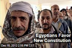 Egyptians Favor New Constitution