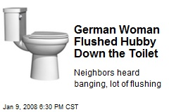 German Woman Flushed Hubby Down the Toilet