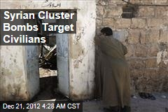Syrian Cluster Bombs Target Civilians