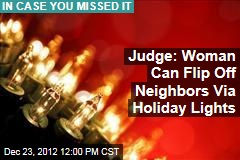 Judge: Woman Can Flip Off Neighbors Via Holiday Lights