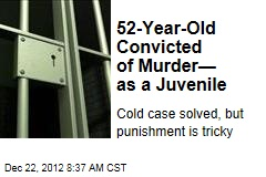 52-Year-Old Convicted of Murder— as a Juvenile