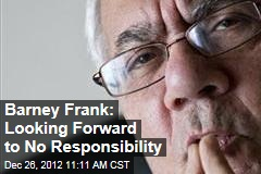 Barney Frank: Looking Forward to No Responsibility