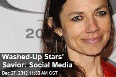 Washed-Up Stars' Savior: Social Media