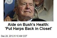 Aide on Bush's Health: 'Put Harps Back in Closet'