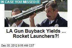 LA Gun Buyback Yields ... Rocket Launchers?!