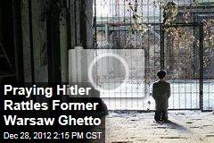 Praying Hitler Rattles Former Warsaw Ghetto