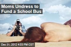 Moms Undress to Pay for Kids' School Bus