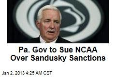 Penn. Gov to Sue NCAA Over Sandusky Sanctions