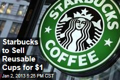 Starbucks to Sell Reusable Cups for $1
