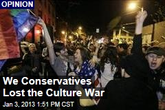 We Conservatives Lost the Culture War