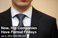 Now, Hip Companies Have Formal Fridays