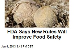 FDA Says New Rules Will Improve Food Safety