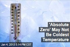 'Absolute Zero' May Not Be Coldest Temperature